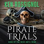 Pirate Trials: Hung by the Neck Until Dead: Pirate Trials, Book 2 | Ken Rossignol