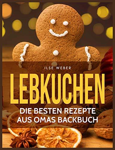 Lebkuchen: Die besten Rezepte aus Omas Backbuch (German Edition)