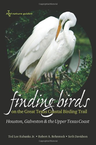 Finding Birds On The Great Texas Coastal Birding Trail  Houston  Galveston  And The Upper Texas Coast  Gulf Coast Books  Sponsored By Texas A M University Corpus Christi