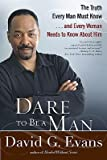 img - for Dare to Be a Man: The Truth Every Man Must Know... and Every Woman Needs to Know about Him   [DARE TO BE A MAN] [Paperback] book / textbook / text book