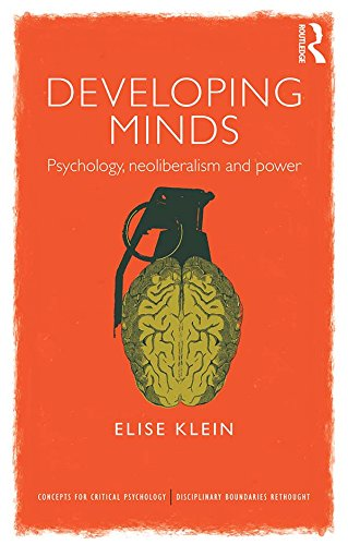Developing Minds: Psychology, neoliberalism and power (Concepts for Critical Psychology)