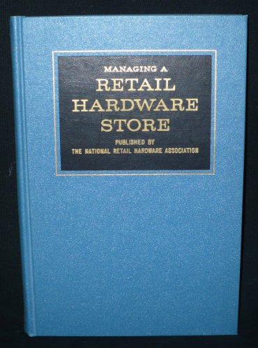 Managing a Retail Hardware Store By the National Retail Hardware Association