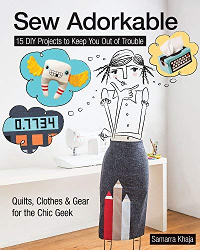 Sew Adorkable: 15 DIY Projects to Keep You Out of Trouble - Quilts, Clothes & Gear for the Chic Geek