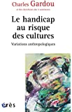 Variations anthropologiques : Volume 1, Le handicap au risque des cultures