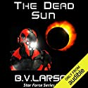 The Dead Sun: Star Force, Book 9 Hörbuch von B. V. Larson Gesprochen von: Mark Boyett