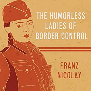 The Humorless Ladies of Border Control Audiobook