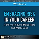 Embracing Risk in Your Career: A Story of How to Make More and Worry Less | Wes Moss