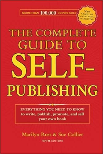 The Complete Guide To Self Publishing Everything You Need To Know To Write Publish Promote And Sell Your Own Book Th Edition