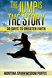 The Jump Is the Story: 30 Days to Greater Faith