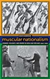 Muscular Nationalism: Gender, Violence, and Empire in India and Ireland, 1914-2004 (Gender and Political Violence), Sikata Banerjee, 0814789765