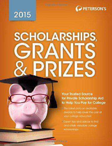 Scholarships, Grants & Prizes 2015 (Peterson's Scholarships, Grants & Prizes)