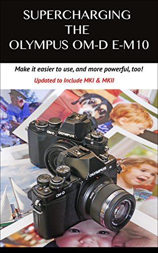 (Supercharging the Olympus OM-D E-M10: Make it easier to use & more powerful, too! )
