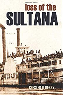 Disaster on the Mississippi: The Sultana Explosion, April 27