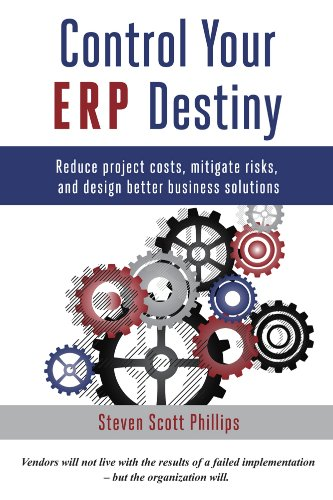 Download Control Your ERP Destiny: Reduce Project Costs, Mitigate Risks, and Design Better Business Solutions Pdf
