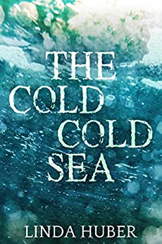 The Cold Cold Sea by [Huber, Linda]