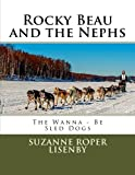 Rocky Beau and the Nephs: Wanna-Be Sled Dogs (Volume 2)
