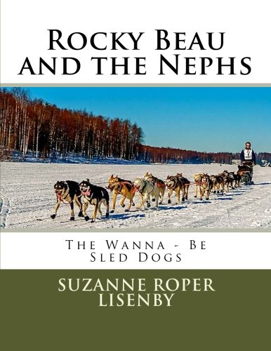 Rocky Beau and the Nephs: Wanna-Be Sled Dogs (Volume 2) PDF