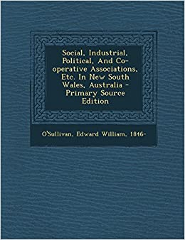 Social, Industrial, Political, and Co-Operative Associations, Etc. in New South Wales, Australia - Primary Source Edition