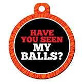 Funny Dog Cat Pet ID Tag - ''Have You Seen My Balls?'' - Personalize Colors And You...