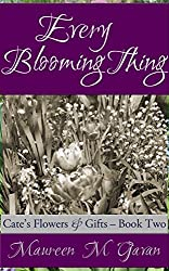 Every Blooming Thing (Cate's Flowers & Gifts Book 2)