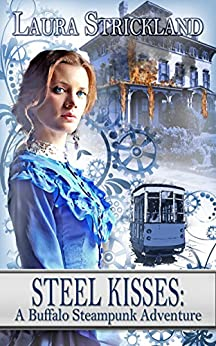 Steel Kisses: A Buffalo Steampunk Adventure by [Strickland, Laura]