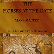 The Horses at the Gate: The EarthSong Trilogy, Book 2 | Mary Mackey