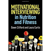 Motivational Interviewing in Nutrition and Fitness (Applications of Motivational Interviewing (Paperback)) by Dawn Clifford (2016-03-03)