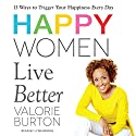 Happy Women Live Better Audiobook by Valorie Burton Narrated by Lynn Briggs