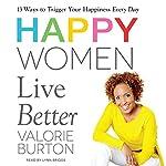 Happy Women Live Better | Valorie Burton