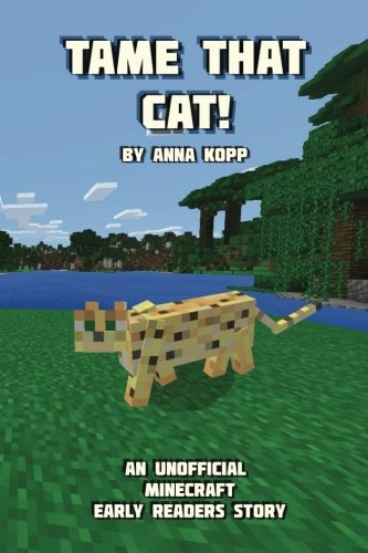 Tame That Cat!: An Unofficial Minecraft Story For Early Readers (Unofficial Minecraft Early Reader Stories) (Volume 2)