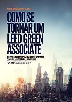 Como se Tornar um LEED Green Associate: Os passos para propulsionar sua carreira sustentável e levar sua arquitetura para um novo nível por [Boni, Filipe]