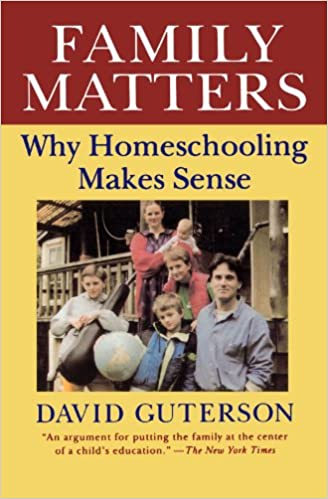 family matters why homeschooling makes sense david guterson family matters why homeschooling makes sense david guterson 9780156300001 com books