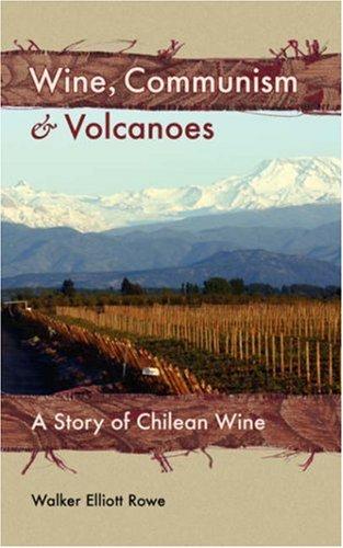 Wine, Communism & Volcanoes: A Story of Chilean Wine