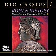 Roman History, Volume 1 Audiobook by Dio Cassius Narrated by Charlton Griffin