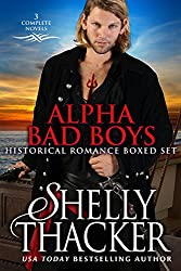 Alpha Bad Boys Historical Romance Boxed Set: 3 Complete Novels