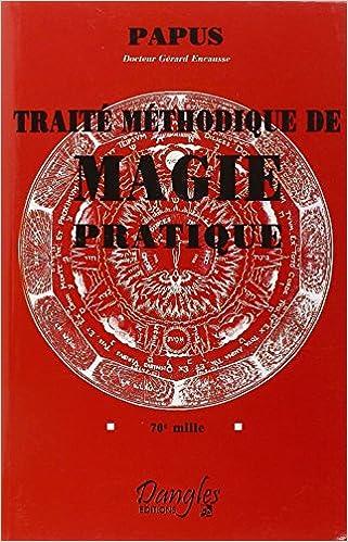 Traité méthodique de Magie Pratique - Papus