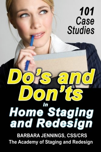 Do#039s and Don#039ts in Home Staging and Redesign: 101 Actual Case Studies for Stagers and Redesigners OR How to Learn the Secrets of Arranging Furniture and Accessories From Before and After Pictures