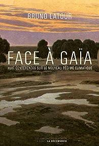 Face à Gaïa. Huit conférences sur le nouveau régime climatique par Bruno Latour