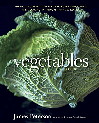 Vegetables, Revised: The Most Authoritative Guide to Buying, Preparing, and Cooking, with More than 300 Recipes by James Peterson