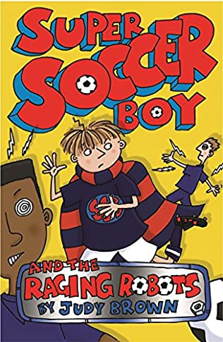 book cover of Super Soccer Boy and the Raging Robots