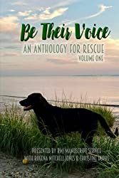 Be Their Voice: An Anthology for Rescue (Be Their Voice Anthologies) (Volume 1)