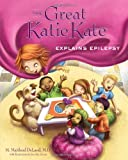 The Great Katie Kate Explains Epilepsy, Maitland DeLand, 1626340072