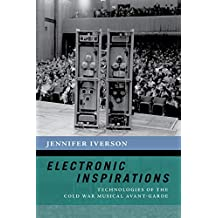 Electronic Inspirations: Technologies of the Cold War Musical Avant-Garde (The New Cultural History of Music Series)