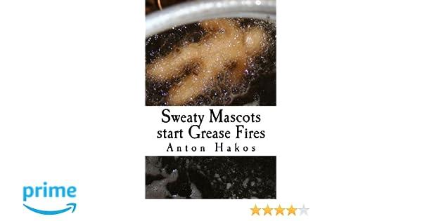 Sweaty Mascots start Grease Fires