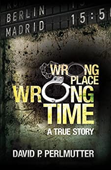 Wrong Place Wrong Time by [Perlmutter, David P]