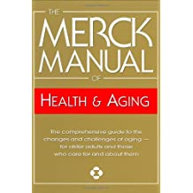 The Merck Manual of Health & Aging: The Comprehensive Guide to the Changes and Challenges of Aging- for Older Adults and Those Who Care For and About Them