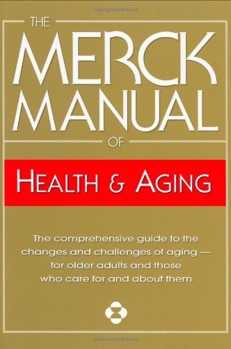 The Merck Manual of Health & Aging: The Comprehensive Guide to the Changes and Challenges of Aging- for Older Adults