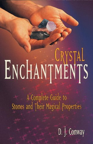 Magical Guide - Crystal Enchantments: A Complete Guide to Stones and Their Magical Properties (Crystals and New Age)