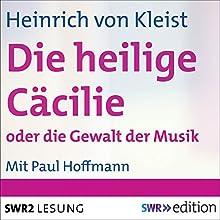 Die heilige Cäcilie oder die Gewalt der Musik Hörbuch von Heinrich von Kleist Gesprochen von: Paul Hoffmann
