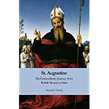 St. Augustine: His Extraordinary Journey from Rabble Rouser to Saint